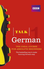 Talk German 1 (Book/CD Pack) : The Ideal German Course for Absolute Beginners - Jeanne Wood
