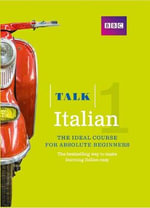 Talk Italian 1 (Book/CD Pack) : The Ideal Italian Course for Absolute Beginners - Alwena Lamping