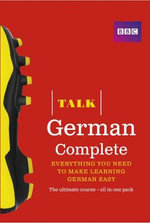 Talk German Complete (Book/CD Pack) : Everything You Need to Make Learning German Easy - Jeanne Wood