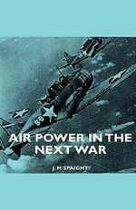 Air Power In The Next War - J. M Spaight