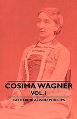 Cosima Wagner - Vol I - Catherine Alis Phillips