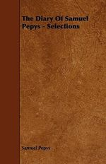 Diary of Samuel Pepys - Selections - Samuel Pepys