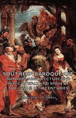 Southern Baroque Art - Painting-Architecture and Music in Italy and Spain of the 17th & 18th Centuries - Sacheverell Sitwell