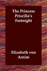 The Princess Priscilla's Fortnight - Elizabeth Von Arnim