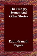 The Hungry Stones and Other Stories - Noted Writer and Nobel Laureate Rabindranath Tagore