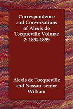 Correspondence and Conversations of Alexis de Tocqueville Volume 2 : 1834-1859 - Professor Alexis De Tocqueville
