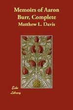 Memoirs of Aaron Burr, Complete - Matthew L Davis