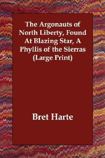 The Argonauts of North Liberty, Found at Blazing Star, a Phyllis of the Sierras - Bret Harte