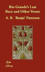 Rio Grande's Last Race and Other Verses - Andrew Barton Paterson