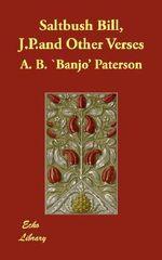Saltbush Bill, J.P.and Other Verses - Andrew Barton Paterson