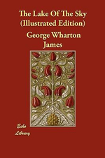 The Lake of the Sky (Illustrated Edition) - George Wharton James