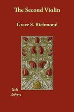 The Second Violin - Grace S Richmond