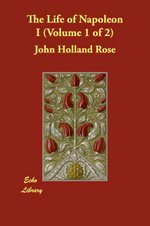 The Life of Napoleon I (Volume 1 of 2) - John Holland Rose