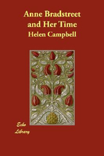 Anne Bradstreet and Her Time - Helen Campbell