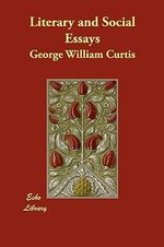 Literary and Social Essays - George William Curtis