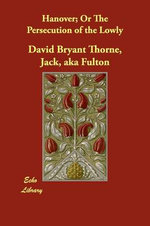 Hanover; Or the Persecution of the Lowly - Jack Aka Fulton David Bryant Thorne