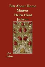 Bits about Home Matters - Helen Hunt Jackson