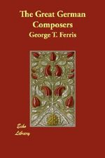 The Great German Composers - George Titus Ferris
