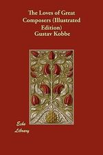 The Loves of Great Composers (Illustrated Edition) - Gustav Kobb