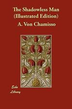 The Shadowless Man (Illustrated Edition) - A Von Chamisso