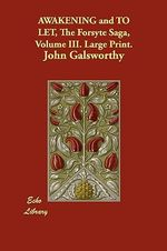 Awakening and to Let, the Forsyte Saga, Volume III. Large Print. - John Galsworthy, Sir