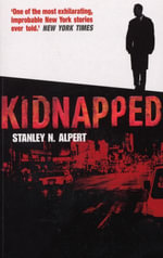 Kidnapped : A Story of Survival - Stanley N Alpert