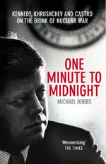 One Minute To Midnight : Kennedy, Khrushchev and Castro on the Brink of Nuclear War - Michael Dobbs