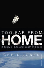 Too Far From Home : A Story of Life and Death in Space - Chris Jones