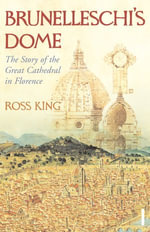 Brunelleschi's Dome : The Story of the Great Cathedral in Florence - Ross King