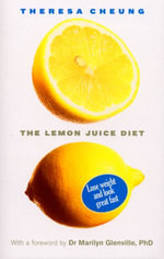 The Lemon Juice Diet : With a foreword by Dr Marilyn Glenville - Theresa Cheung