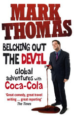 Belching Out the Devil : Global Adventures with Coca-Cola - Mark Thomas