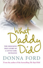 What Daddy Did : The shocking true story of a little girl betrayed - Donna Ford