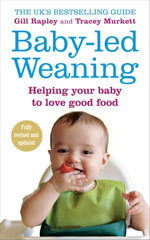 Baby-led Weaning : Helping Your Baby to Love Good Food - Gill Rapley