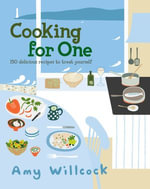 Cooking for One : 150 recipes to treat yourself - Amy Willcock