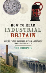 How to Read Industrial Britain - Tim Cooper