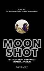 Moonshot : The Inside Story of Mankind's Greatest Adventure - Dan Parry