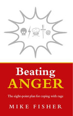 Beating Anger : The eight-point plan for coping with rage - Mike Fisher