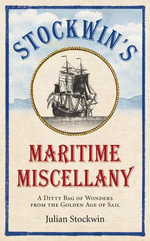 Stockwin's Maritime Miscellany : A Ditty Bag of Wonders from the Golden Age of Sail - Julian Stockwin
