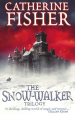 The Snow-Walker Trilogy - Catherine Fisher