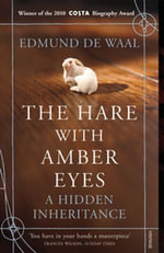 The Hare With Amber Eyes : A Hidden Inheritance - Edmund de Waal