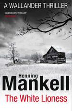The White Lioness : Kurt Wallander - Henning Mankell