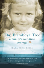 The Flamboya Tree : Memories of a Family's War Time Courage - Clara Olink Kelly