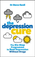 The Depression Cure : The Six-Step Programme to Beat Depression Without Drugs - Steve Ilardi