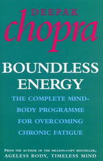 Boundless Energy : The Complete Mind-Body Programme for Beating Persistent Tiredness - Deepak Chopra