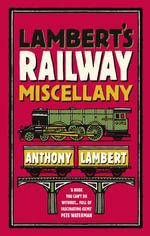 Lambert's Railway Miscellany - Anthony Lambert
