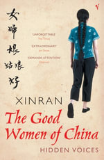 The Good Women Of China : Hidden Voices - Xinran