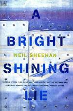 A Bright Shining Lie : John Paul Vann and America in Vietnam - Neil Sheehan