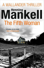 The Fifth Woman : Kurt Wallander - Henning Mankell
