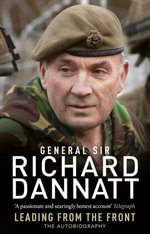 Leading from the Front : An autobiography - Richard Dannatt