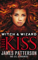 Witch & Wizard : The Kiss: (Witch & Wizard 4) - James Patterson